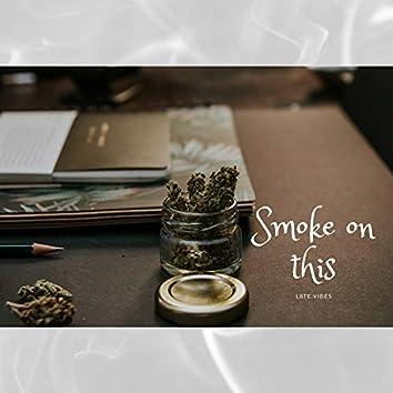 Smoke on This