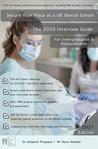 The UK Dental School Interview Guide 2020 - 200+ MMI & Panel Interview Questions & Full Mock Interview: For Undergraduates & Postgraduates Written By Uk Dentistry Students (English Edition)