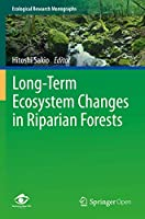 Long-Term Ecosystem Changes in Riparian Forests (Ecological Research Monographs)