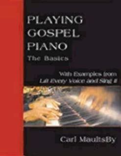 Playing Gospel Piano: The Basics: With Examples from Lift Ev