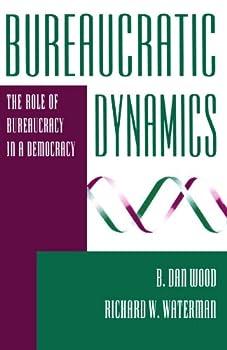 Bureaucratic Dynamics: The Role Of Bureaucracy In A Democracy
