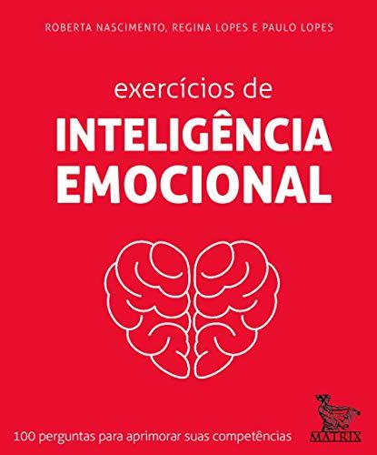 Exercícios de inteligência emocional: 100 perguntas para aprimorar suas competências