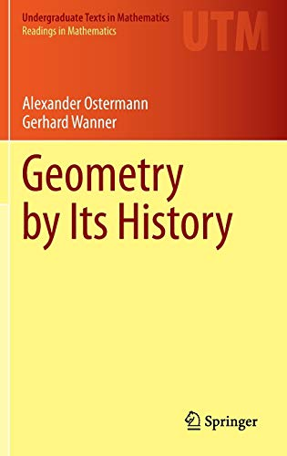 Geometry by Its History (Undergraduate Texts in Mathematics)