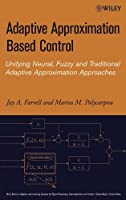 Adaptive Approximation Based Control: Unifying Neural, Fuzzy and Traditional Adaptive Approximation Approaches (Adaptive and Cognitive Dynamic Systems: Signal Processing, Learning, Communications and Control)