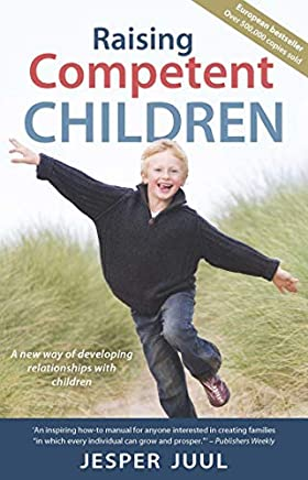 [Raising Competent Children: A New Way Of Developing Relationships With Children] [By: Jesper Juul] [July, 2012]
