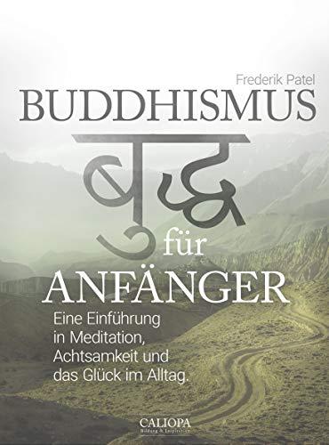Buddhismus für Anfänger: Eine Einführung in Meditation, Achtsamkeit und das Glück...