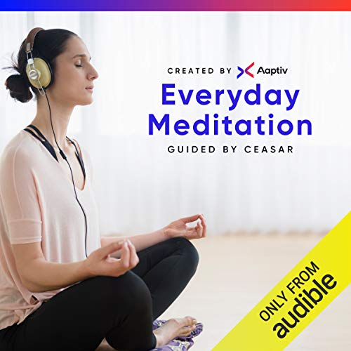 Everyday Meditation                   By:                                                                                                                                 Aaptiv                               Narrated by:                                                                                                                                 Ceasar F. Barajas                      Length: 5 hrs and 34 mins     756 ratings     Overall 4.3