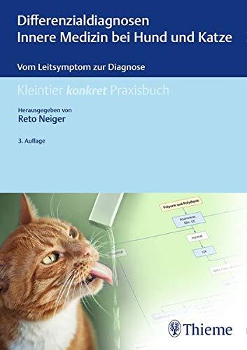 Differenzialdiagnosen Innere Medizin bei Hund und Katze: Vom Leitsymptom zur Diagnose (Kleintier konkret)