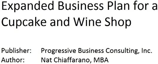 Expanded Business Plan for a Cupcake and Wine Shop (Fill-in-the-Blank Expanded Business Plans with Editable CD File for specific types of businesses)