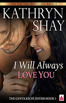 I Will Always Love You (The Gentileschi Sisters Book 1) by [Kathryn Shay]