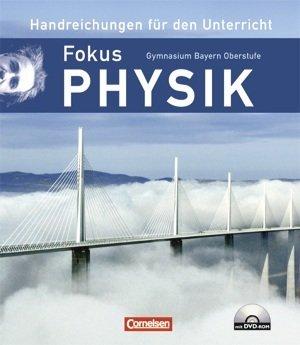 Fokus Physik - Oberstufe - Gymnasium Bayern: 11./12. Jahrgangsstufe - Handreichungen für den Unterricht mit DVD-ROM im Ordner