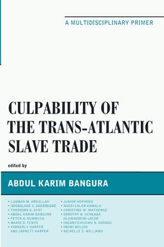 CULPABILITY OF THE TRANS_ATLANTIC SLAVE TRADE: A Multidisciplinary Primer