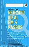 Negócio Ideal em 4 Passos: Como Descobrir, em 4 Passos, o seu Negócio Ideal - com pessoas prontas para comprar de você logo no primeiro dia! (Portuguese Edition)