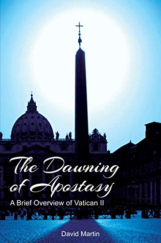 Compare Textbook Prices for The Dawning of Apostasy: A Brief Overview of Vatican II 2 Edition ISBN 9780989642934 by Martin, David