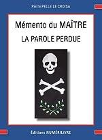 Mémento du Maître - La parole perdue de Pierre Pelle Le Croisa
