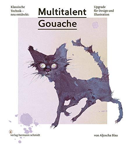 Multitalent Gouache: Klassische Technik - neu entdeckt. Upgrade für Design und Illustration