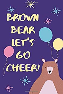 brown bear let's go cheer!: notebook lined journal with custom new interior that makes it a perfect gift It's 6x9 with 100...