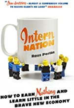 Intern Nation: How to Earn Nothing and Learn Little in the Brave New Economy (English Edition)