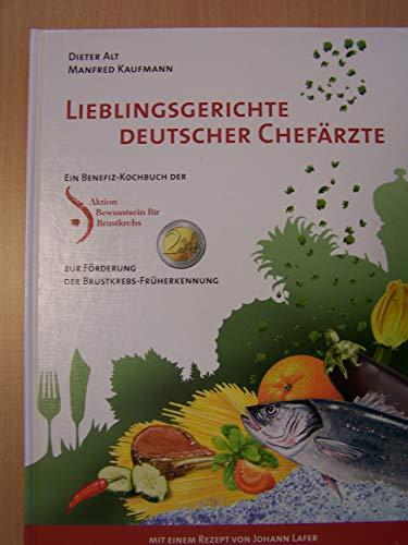 Lieblingsgerichte deutscher Chefärzte: Ein Benefiz-Kochbuch der Aktion Bewusstsein für Brustkrebs zur Förderung der Brustkrebsfrüherkennung