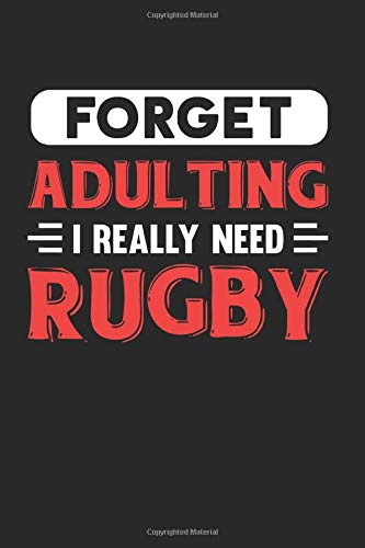 Forget Adulting I Really Need Rugby: Blank Lined Journal Notebook for Rugby Lovers