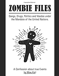 Zombie Files: Gangs, Drugs, Politics and Voodoo under the Mandate of the United Nations