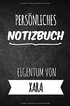 Xara Notizbuch: Persönliches Notizbuch für Xara | Geschenk & Geschenkidee | Eigenes Namen Notizbuch | Notizbuch mit 120 Seiten (Liniert) - 6x9 (German Edition)