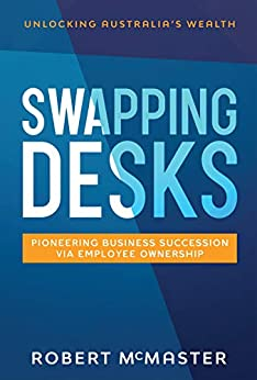 Swapping Desks: Pioneering Business Succession Via Employee Ownership by [Robert McMaster]