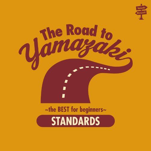 The Road to YAMAZAKI~the BEST for beginners~[STANDARDS]