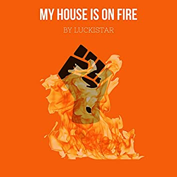 My House Is on Fire