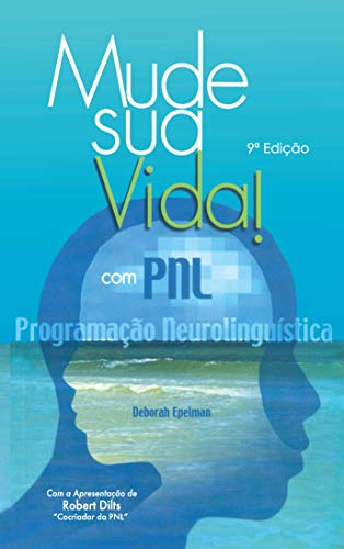 Mude sua Vida! Com PNL: Programação Neurolinguística