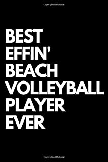 Best Effin' Beach Volleyball Player Ever: Funny Appreciation Gift Idea Notebook Perfect For Writing Down Notes, Journalin...