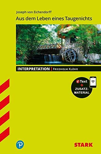 STARK Interpretationen Deutsch - Joseph von Eichendorff: Aus dem Leben eines Taugenichts (STARK-Verlag - Interpretationen)