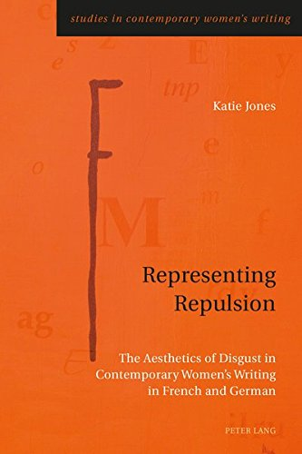 Representing Repulsion: The Aesthetics of Disgust in Contemporary Women's Writing in French and German (Studies in Contemporary Women's Writing, Band 2)