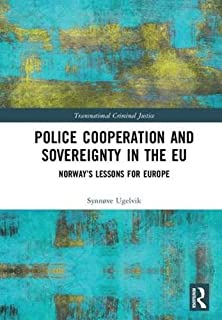 Police Cooperation and Sovereignty in the EU: Norway's Lessons for Europe