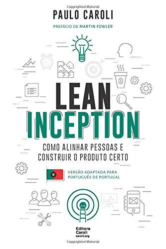 Lean Inception: como alinhar pessoas e construir o produto certo (PT-PT)