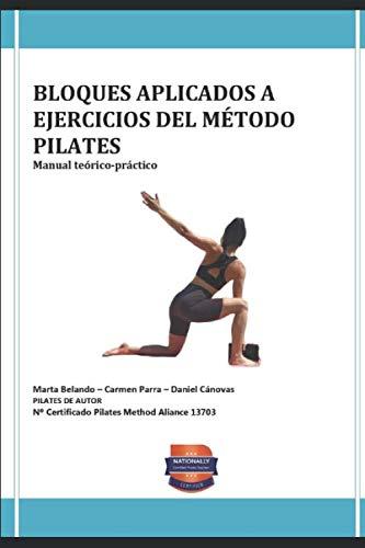 BLOQUES APLICADOS A  EJERCICIOS DEL MÉTODO  PILATES: Manual teórico y práctico