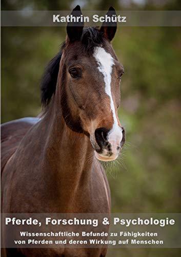 Pferde, Forschung & Psychologie: Wissenschaftliche Befunde zu Fähigkeiten von Pferden und deren Wirkung auf Menschen