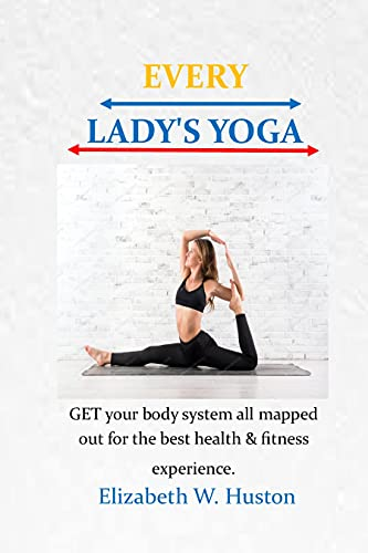 EVERY LADY'S YOGA: A solid practice can assist with building muscle, significantly support digestion, breathing completely and profoundly. Body yoga brings it all alive. (English Edition)