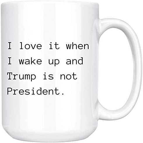 I love it when I wake up and Trump isn t President 15oz Coffee Mug Coffee Cup for Trump Haters product image