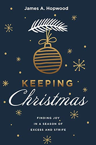 Keeping Christmas: Finding Joy in a Season of Excess and Strife