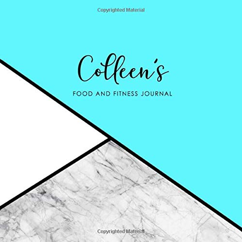 Colleen's Food and Fitness Journal: Personalized Meal Log and Workout Notebook