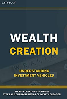 Wealth Creation: Understanding Investment Vehicles. Types And Characteristics Of Wealth, Wealth Management Strategies