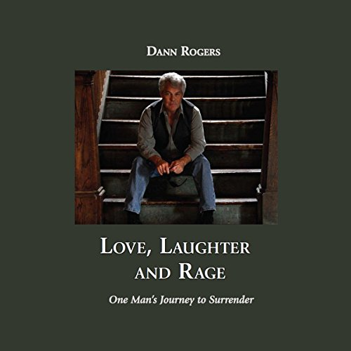 Love, Laughter, and Rage: One Man's Journey to Surrender audiobook cover art