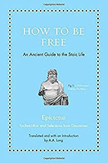 How to Be Free: An Ancient Guide to the Stoic Life (Ancient Wisdom for Modern Readers)