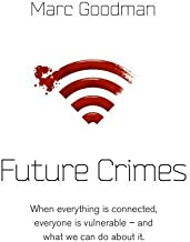 Future Crimes: A Journey to the Dark Side of Technology - and How to Survive it by Goodman, Marc (2015) Paperback