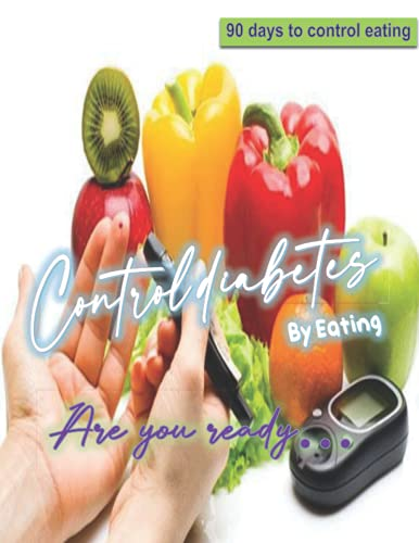 Control diabetes by eating: 90 days to control eating Are you ready…