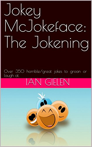 Jokey McJokeface: The Jokening : Over 350 horrible/great jokes to groan or laugh at. (English Edition)