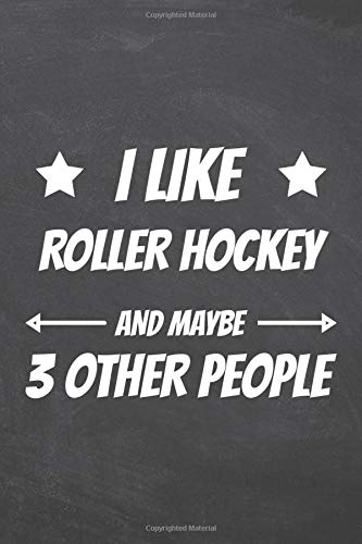 I Like Roller Hockey And Maybe 3 Other People: Roller Hockey Notebook - Office Equipment & Supplies - Funny Gift Idea for Christmas or Birthday