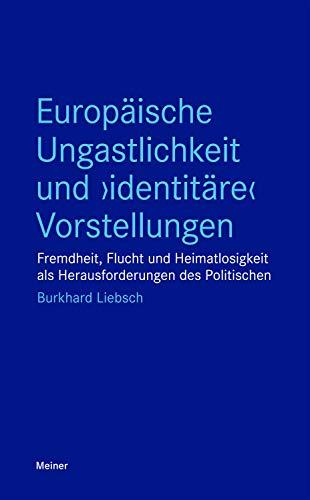 Europäische Ungastlichkeit und 'identitäre' Vorstellungen: Fremdheit, Flucht und Heimatlosigkeit als Herausforderungen des Politischen (Blaue Reihe)