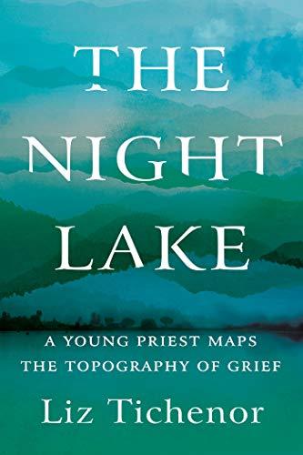 [画像:The Night Lake: A Young Priest Maps the Topography of Grief]